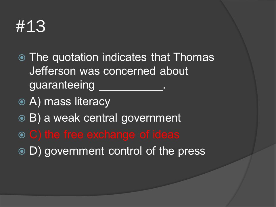 #13 The quotation indicates that Thomas Jefferson was concerned about guaranteeing __________. A) mass literacy.