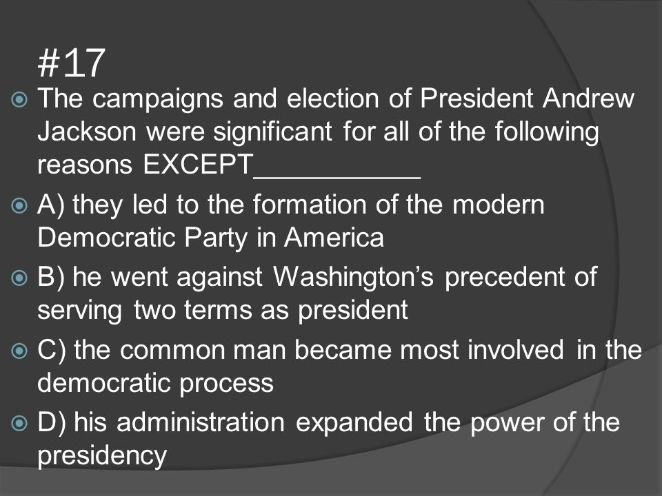 #17 The campaigns and election of President Andrew Jackson were significant for all of the following reasons EXCEPT___________.