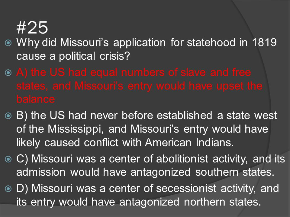 #25 Why did Missouri's application for statehood in 1819 cause a political crisis