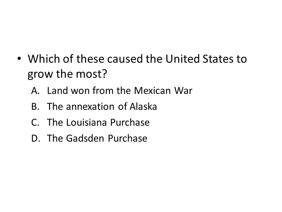 Which of these caused the United States to grow the most