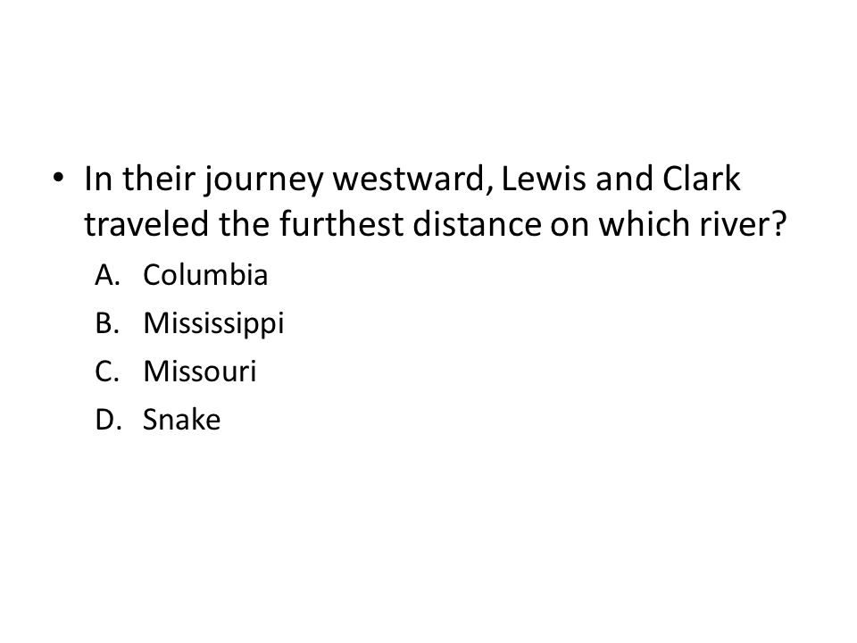 In their journey westward, Lewis and Clark traveled the furthest distance on which river