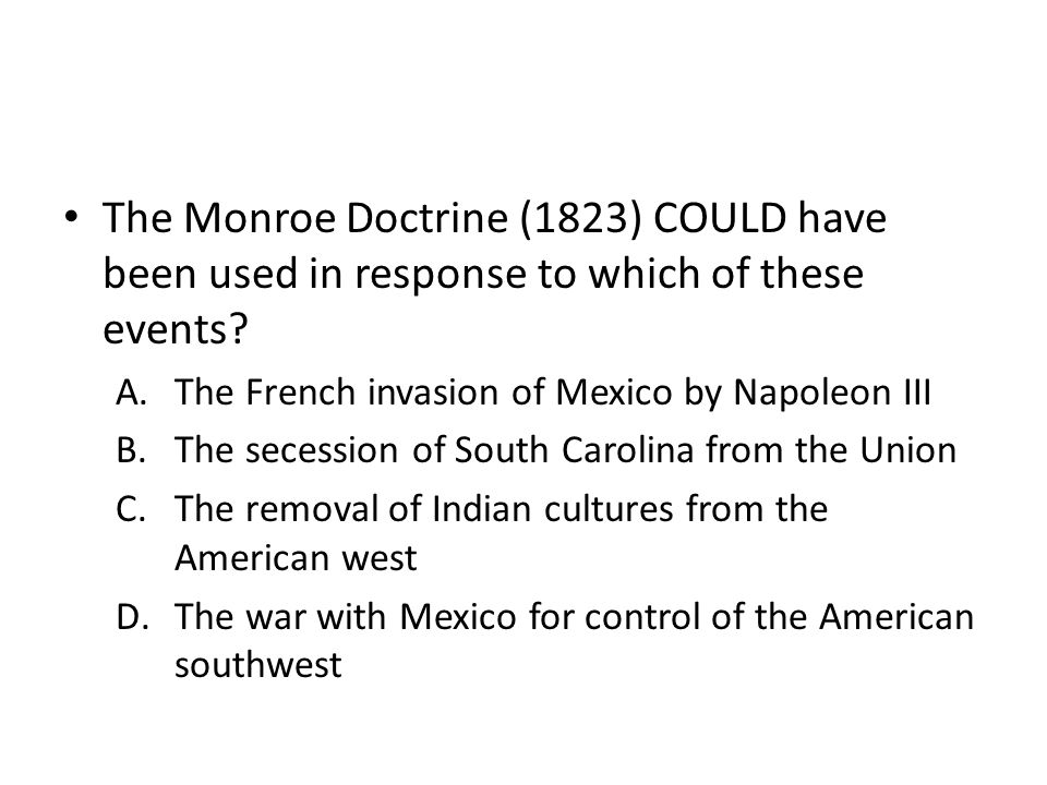 The Monroe Doctrine (1823) COULD have been used in response to which of these events