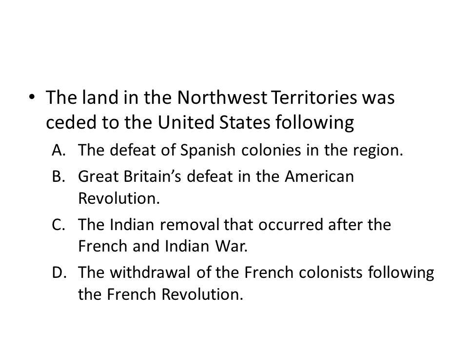 The land in the Northwest Territories was ceded to the United States following
