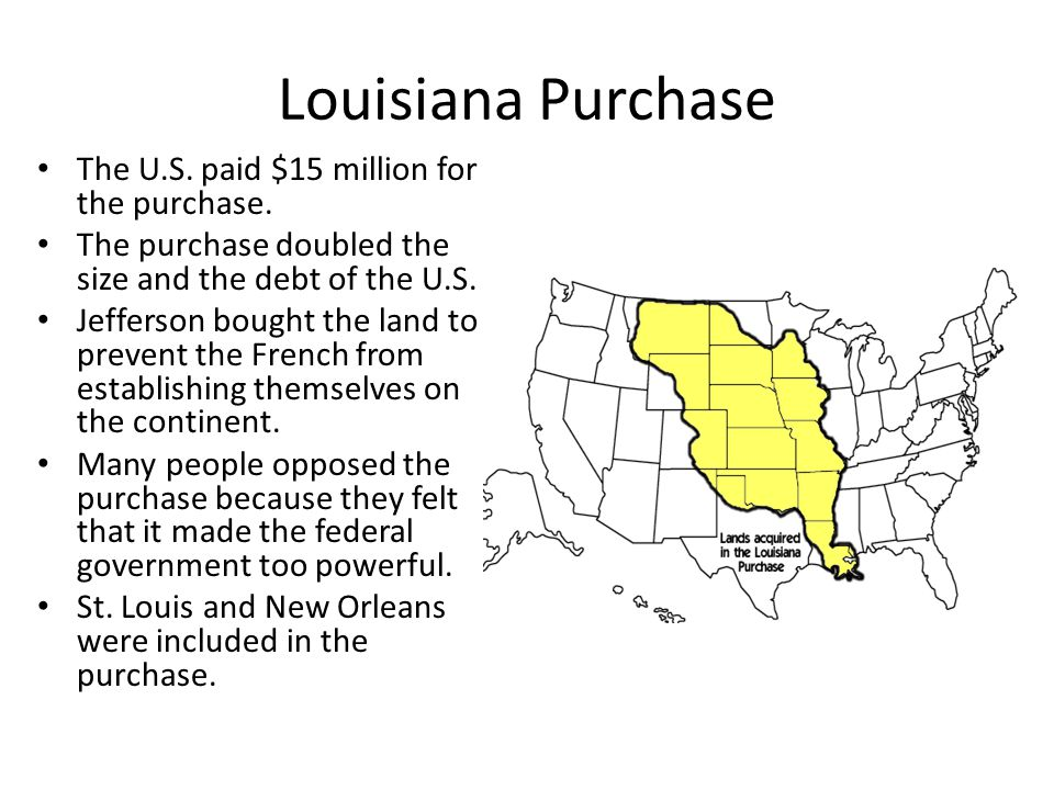 Louisiana Purchase The U.S. paid $15 million for the purchase.