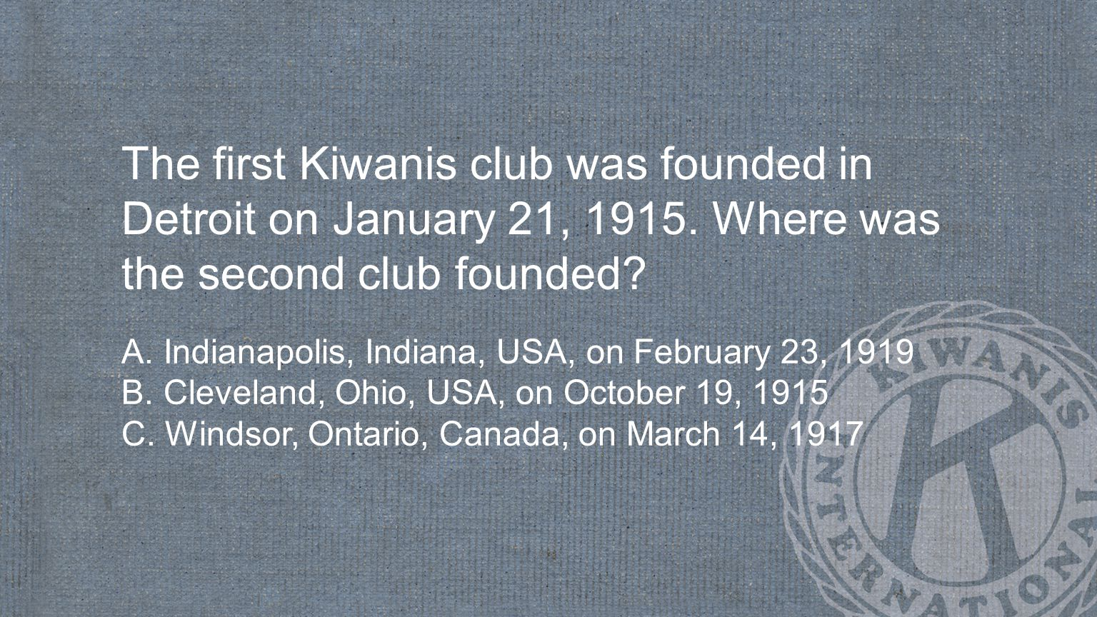 The first Kiwanis club was founded in Detroit on January 21, 1915