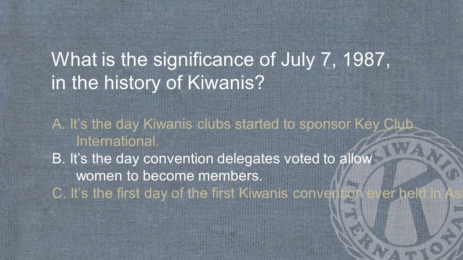 What is the significance of July 7, 1987, in the history of Kiwanis