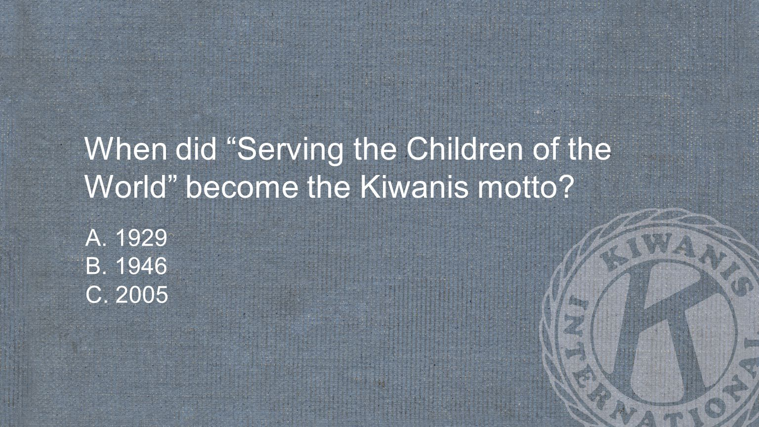 When did Serving the Children of the World become the Kiwanis motto