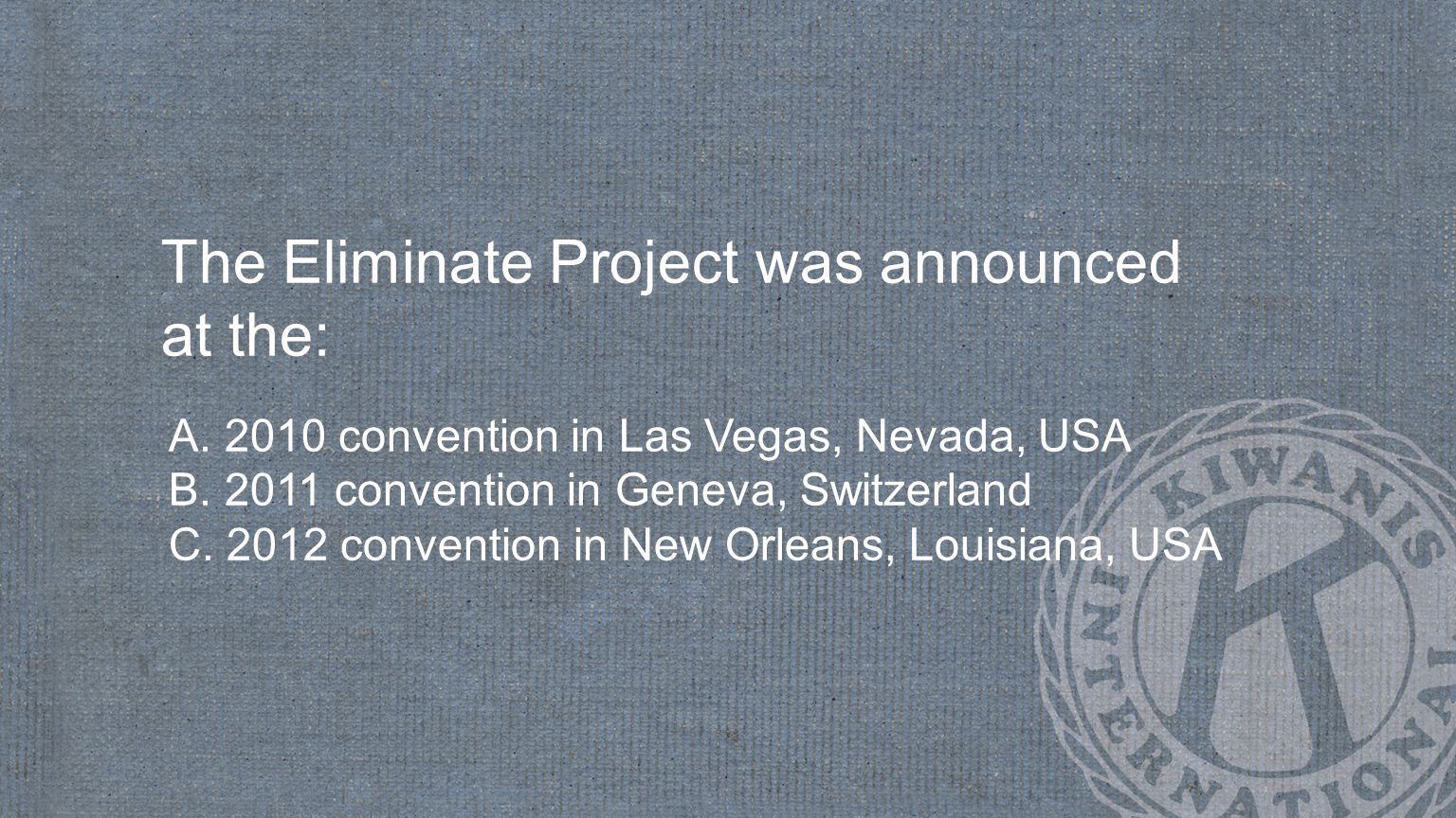 The Eliminate Project was announced at the: