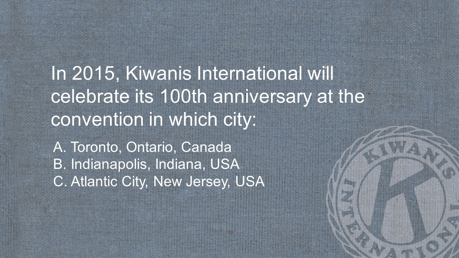 In 2015, Kiwanis International will celebrate its 100th anniversary at the convention in which city: