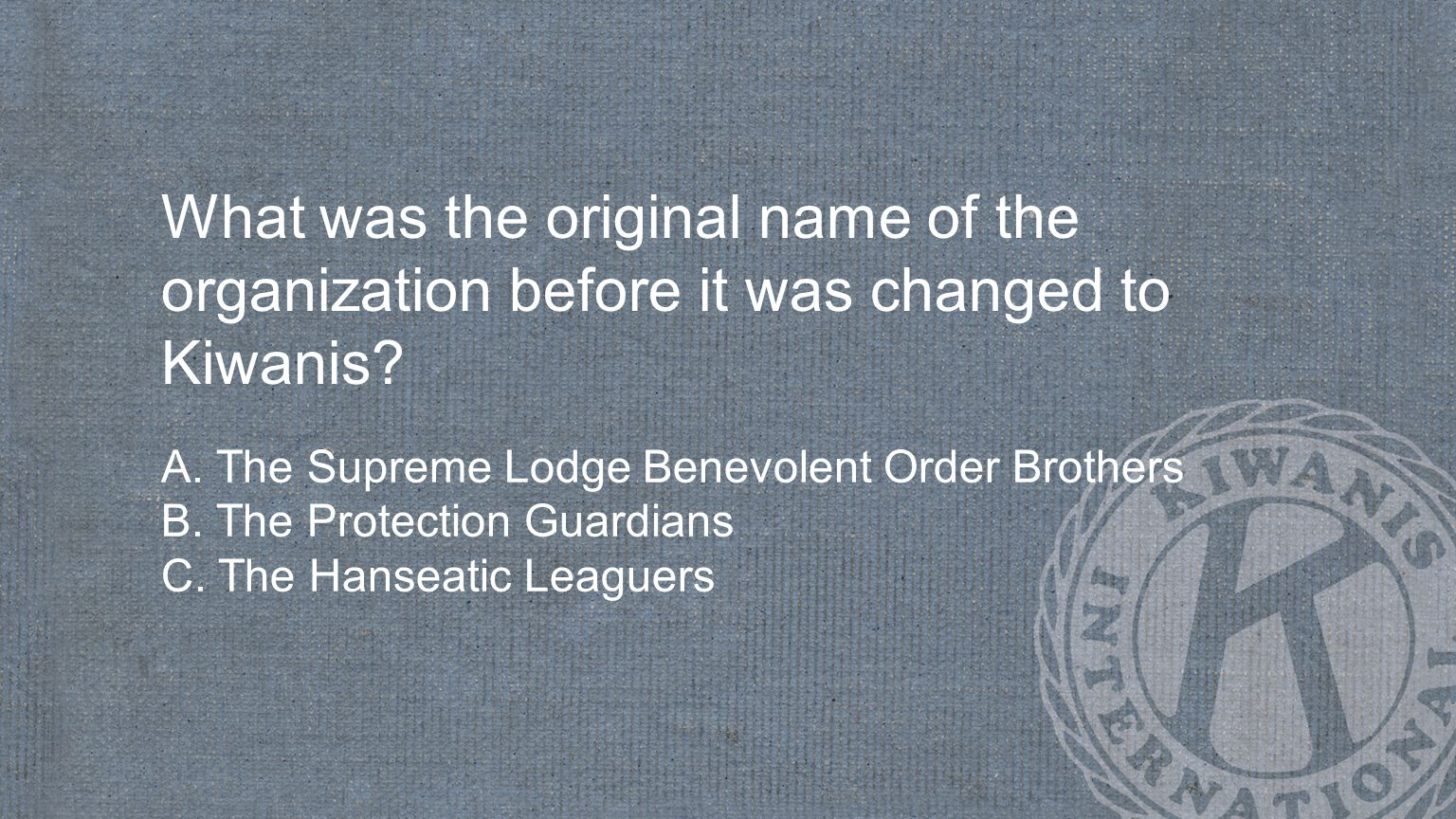What was the original name of the organization before it was changed to Kiwanis