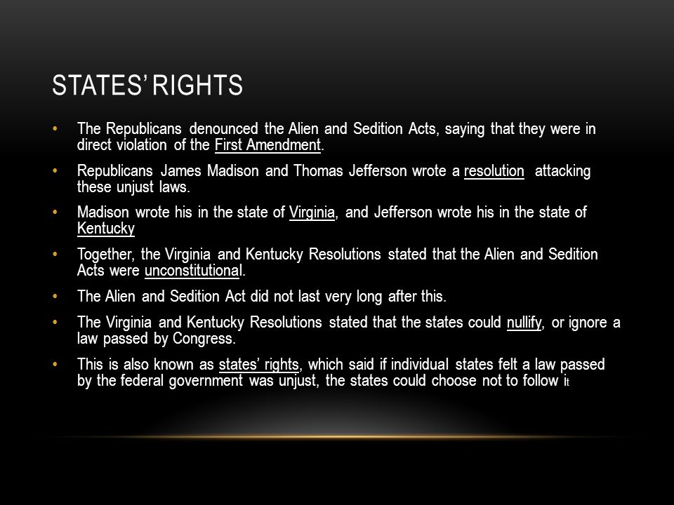 States' RIGHTS The Republicans denounced the Alien and Sedition Acts, saying that they were in direct violation of the First Amendment.