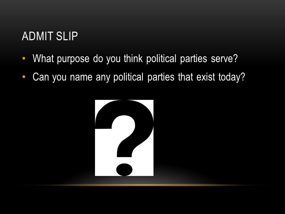 Admit Slip What purpose do you think political parties serve