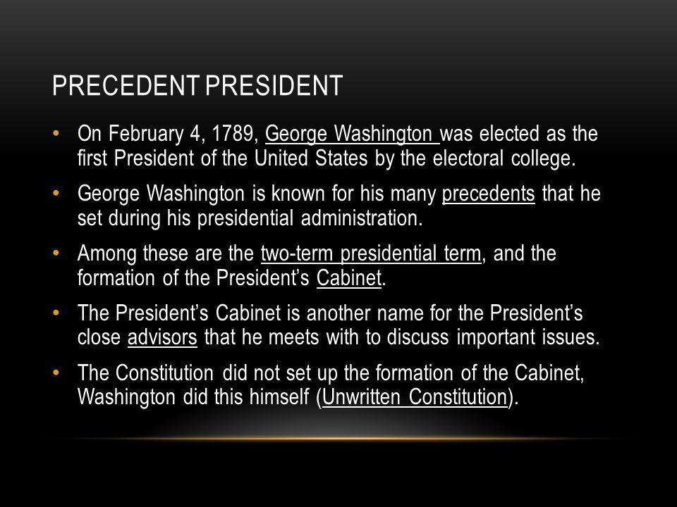Precedent President On February 4, 1789, George Washington was elected as the first President of the United States by the electoral college.