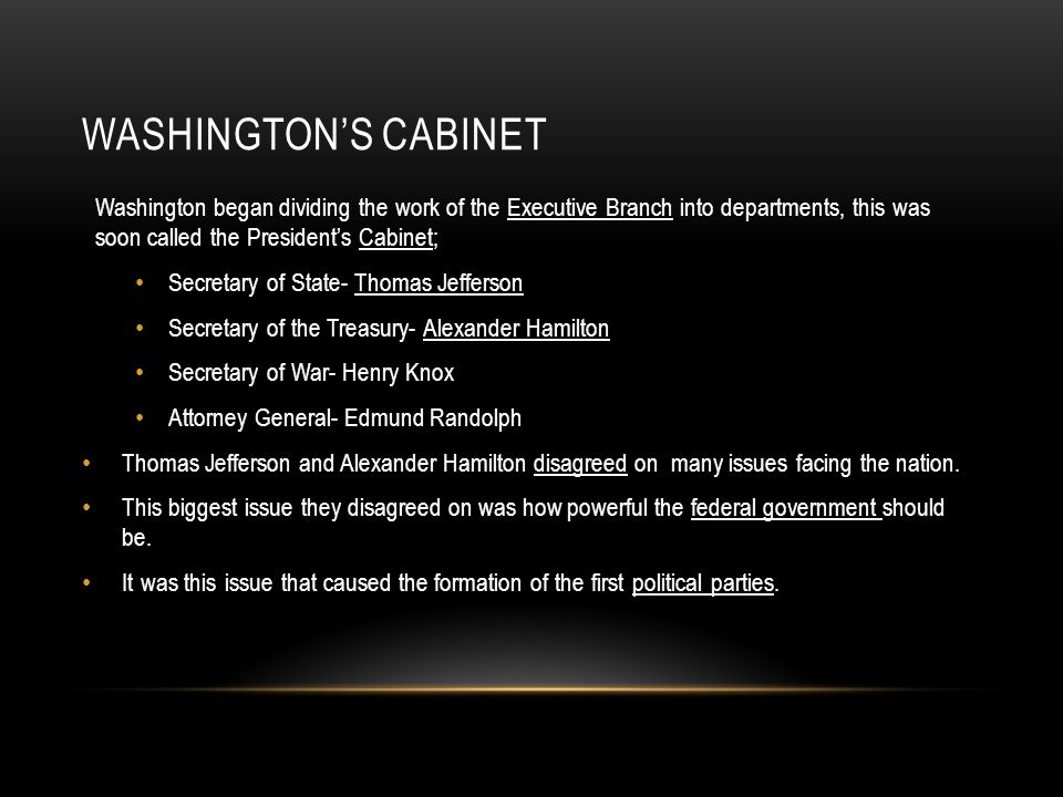 Washington's cabinet Washington began dividing the work of the Executive Branch into departments, this was soon called the President's Cabinet;