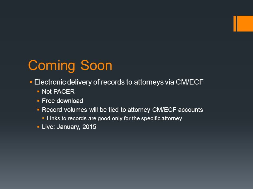Coming Soon Electronic delivery of records to attorneys via CM/ECF