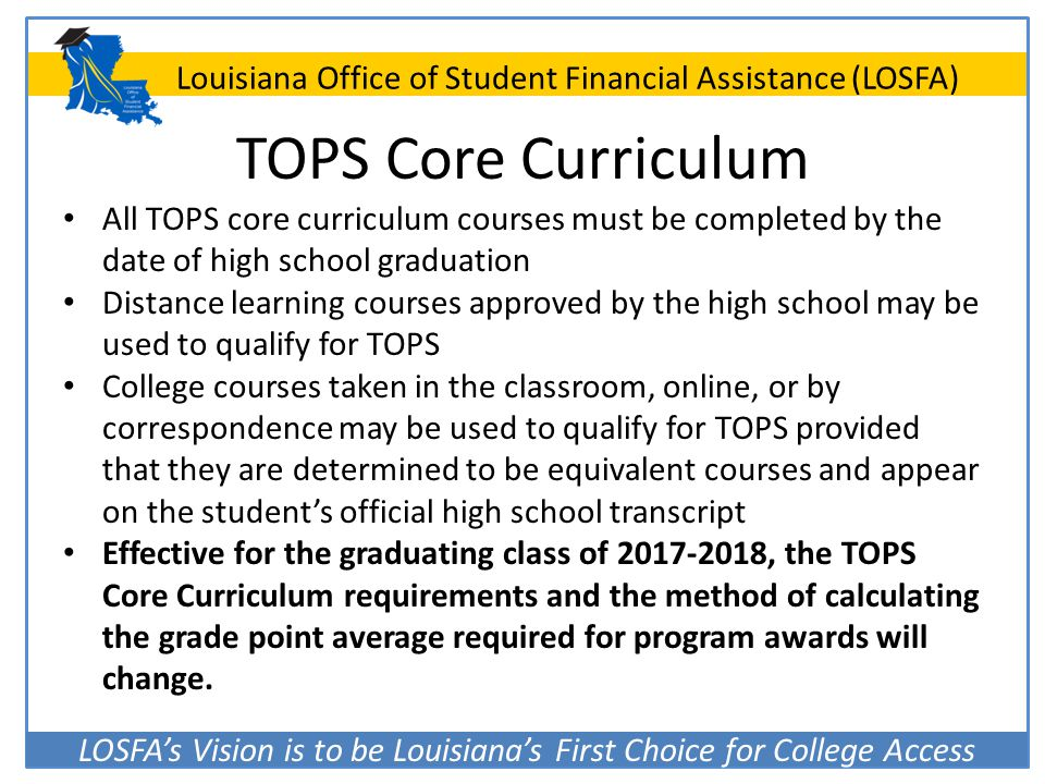 TOPS Core Curriculum All TOPS core curriculum courses must be completed by the date of high school graduation.