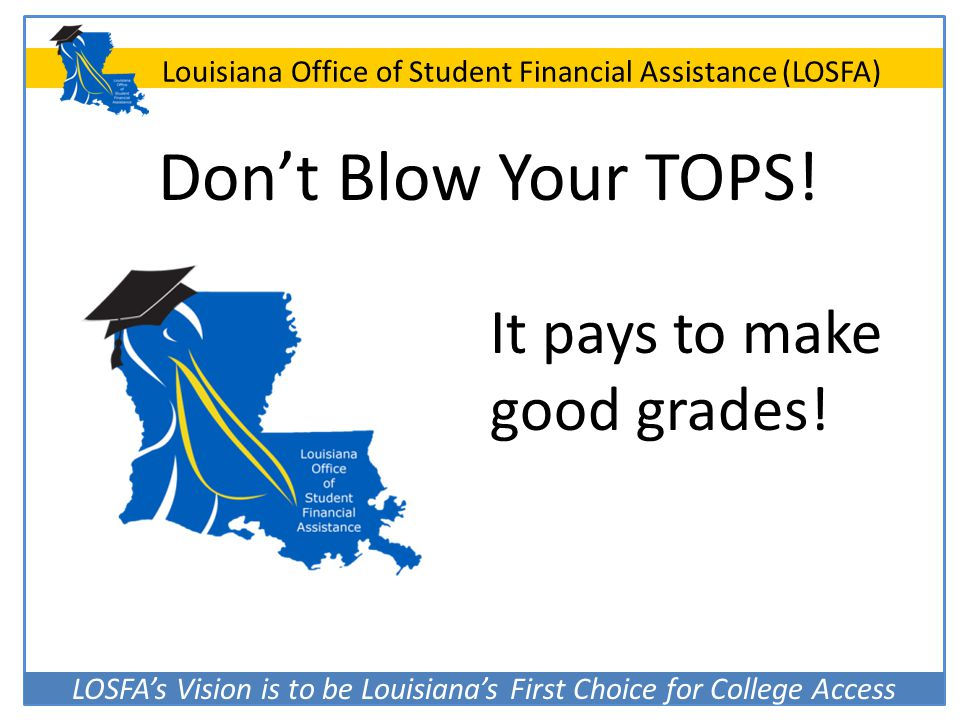 Don't Blow Your TOPS! It pays to make good grades!