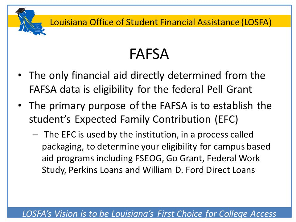 FAFSA The only financial aid directly determined from the FAFSA data is eligibility for the federal Pell Grant.