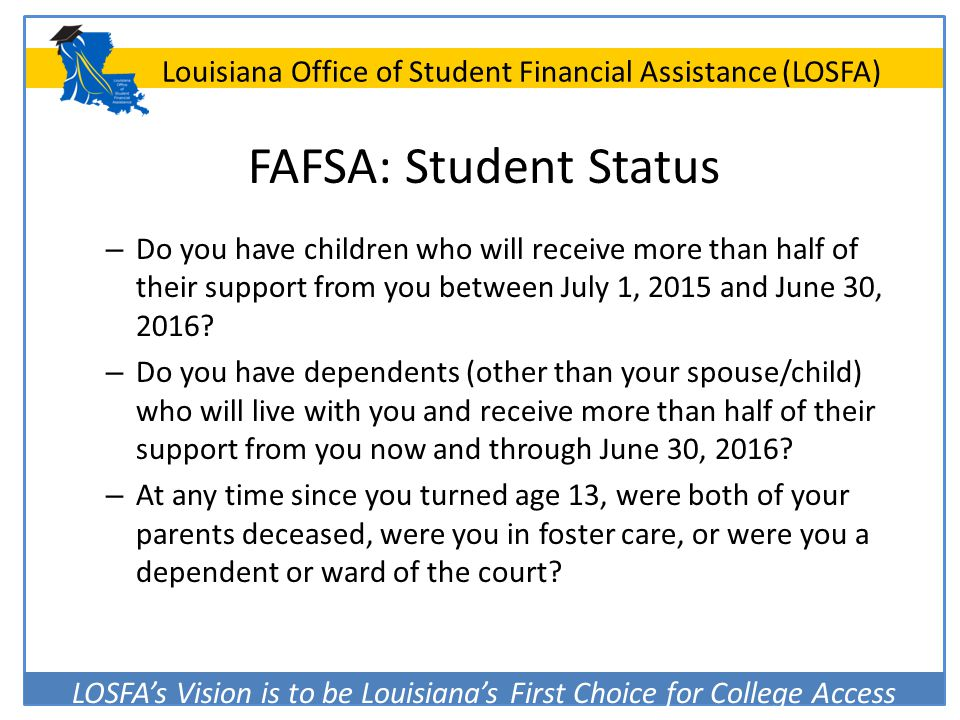 FAFSA: Student Status Do you have children who will receive more than half of their support from you between July 1, 2015 and June 30, 2016