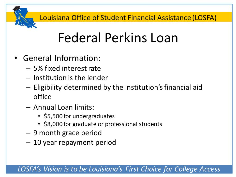 Federal Perkins Loan General Information: 5% fixed interest rate