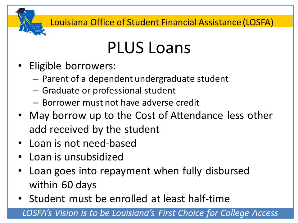 PLUS Loans Eligible borrowers: