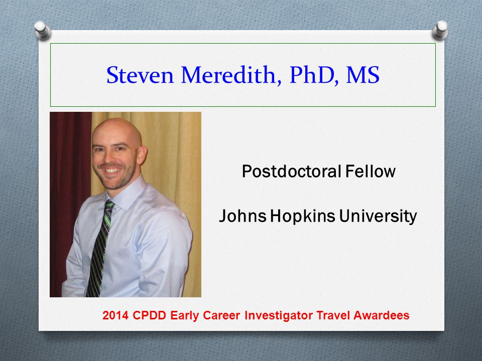 Steven Meredith, PhD, MS Postdoctoral Fellow Johns Hopkins University