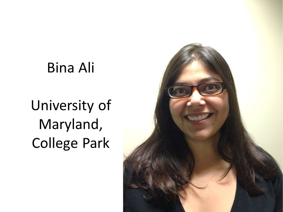 Bina Ali University of Maryland, College Park