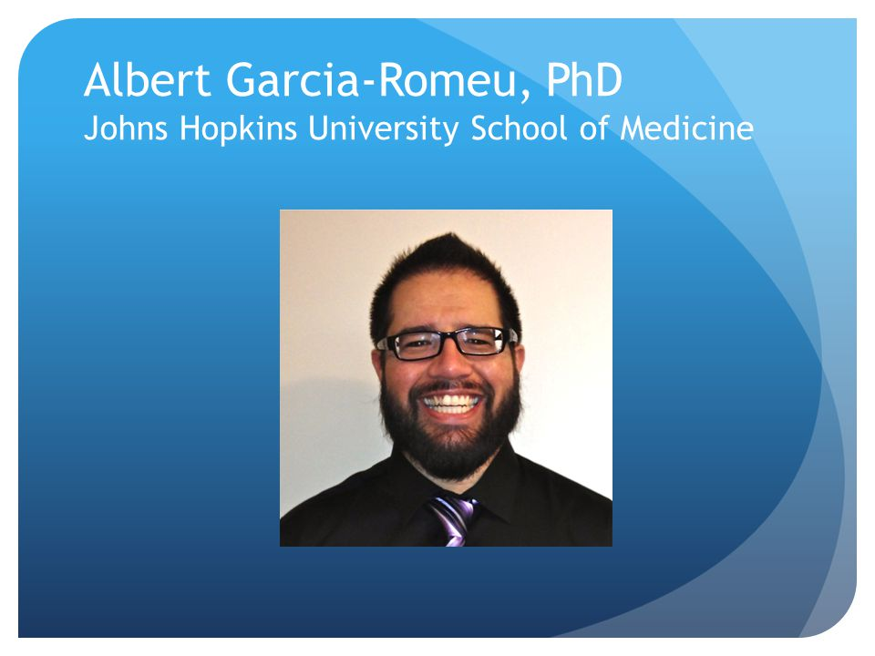 Albert Garcia-Romeu, PhD Johns Hopkins University School of Medicine