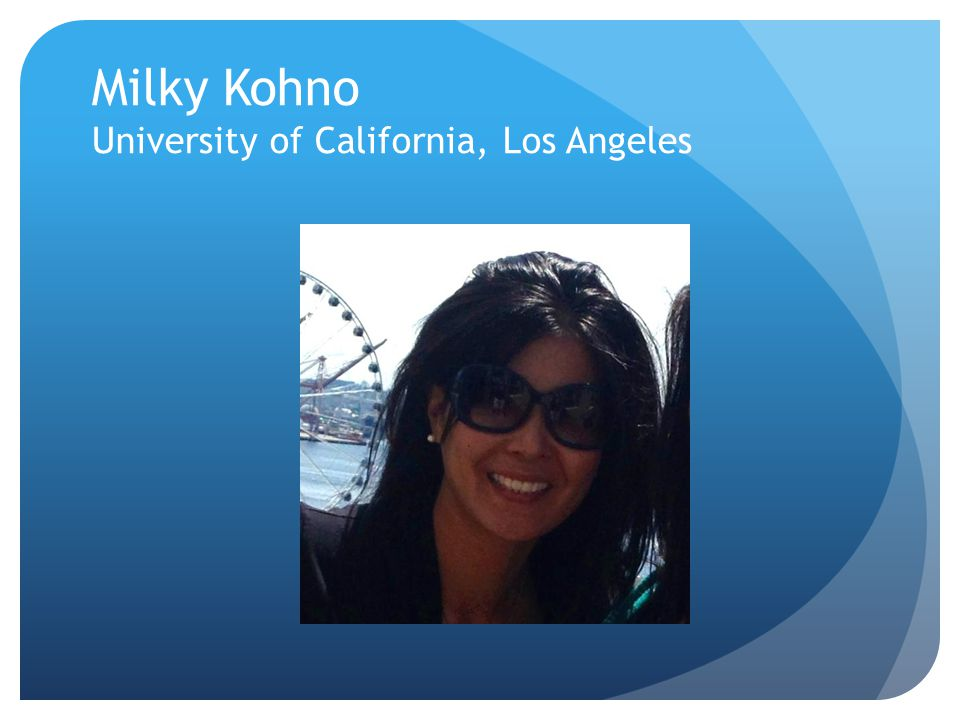 Milky Kohno University of California, Los Angeles