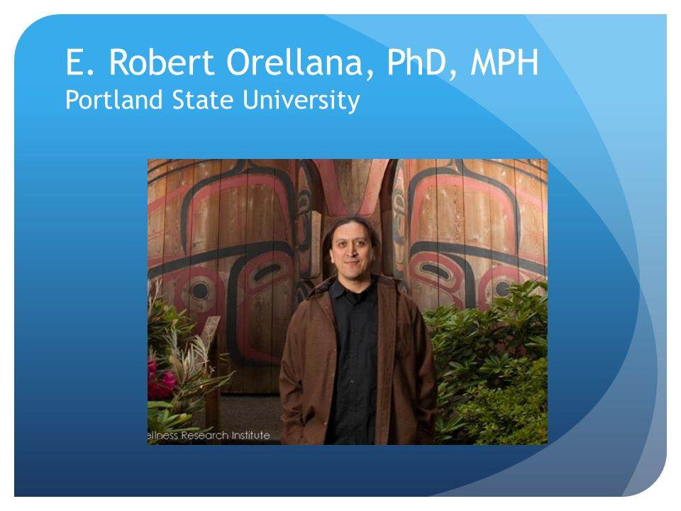 E. Robert Orellana, PhD, MPH Portland State University