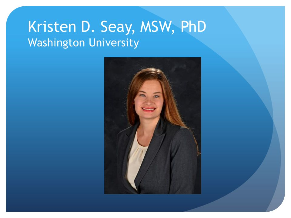 Kristen D. Seay, MSW, PhD Washington University
