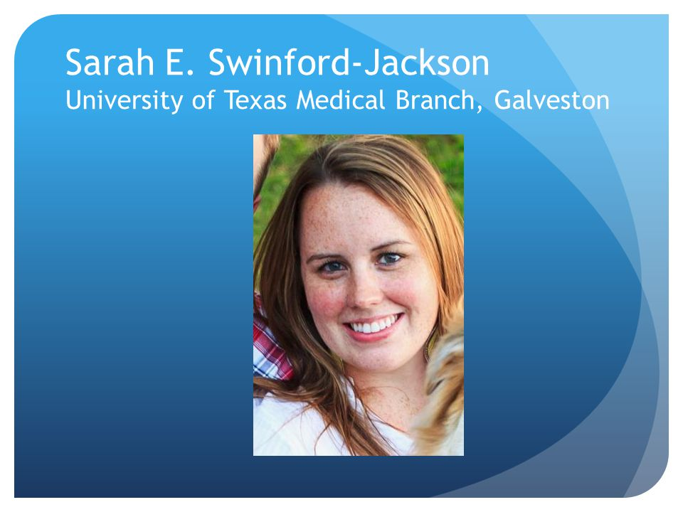 Sarah E. Swinford-Jackson University of Texas Medical Branch, Galveston