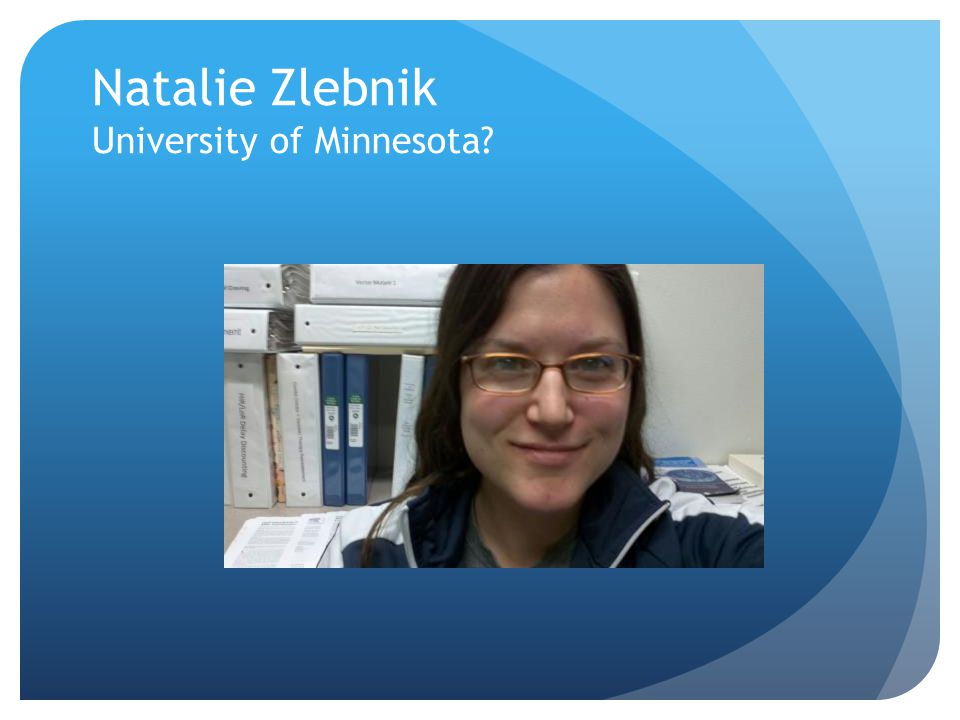Natalie Zlebnik University of Minnesota
