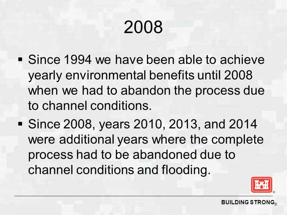 2008 Since 1994 we have been able to achieve yearly environmental benefits until 2008 when we had to abandon the process due to channel conditions.