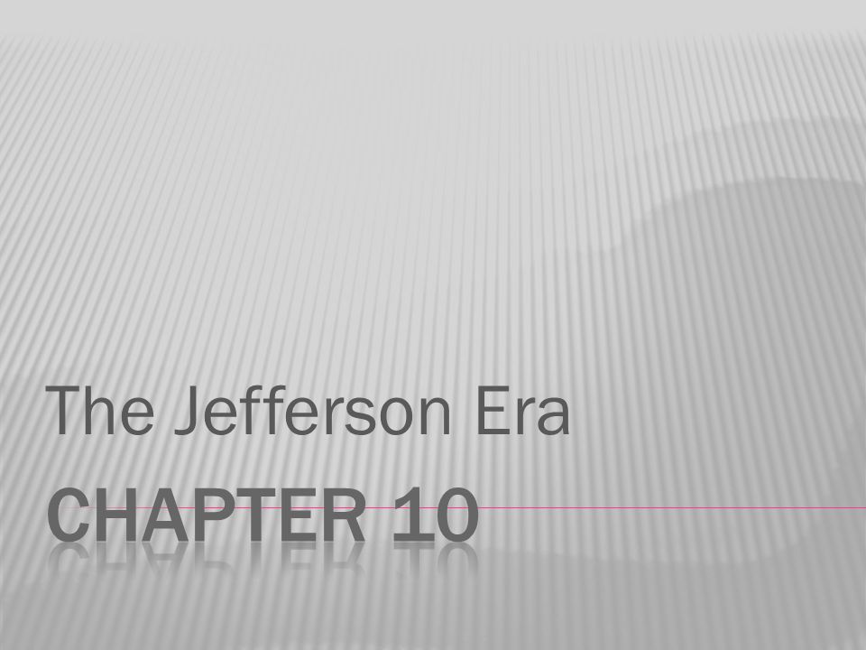 The Jefferson Era Chapter 10
