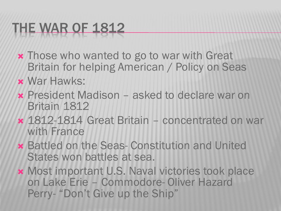 The War of 1812 Those who wanted to go to war with Great Britain for helping American / Policy on Seas.