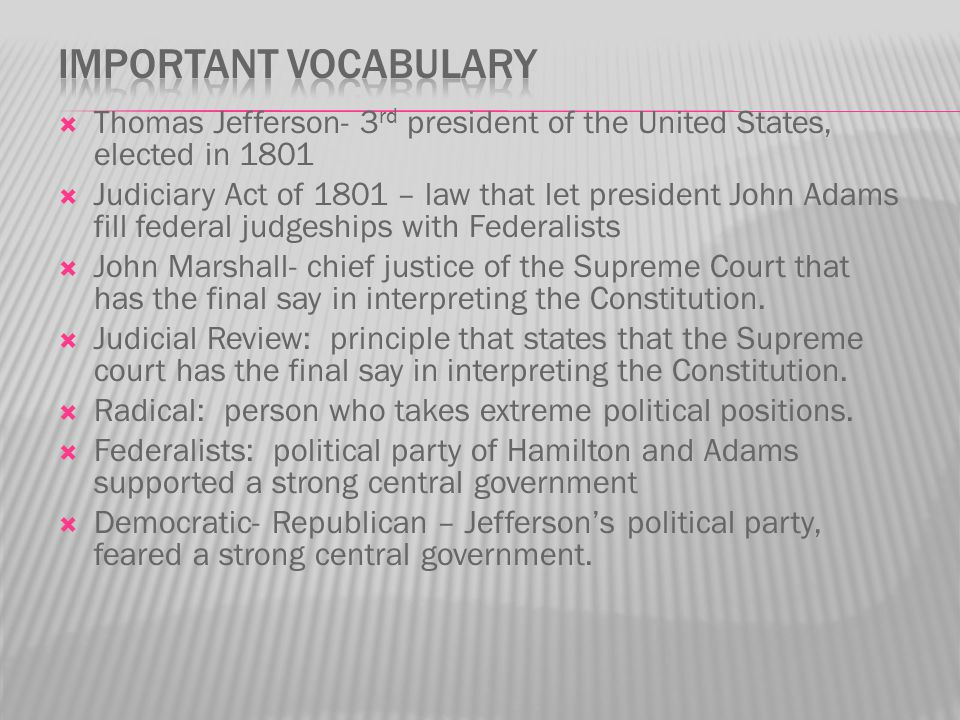 Important Vocabulary Thomas Jefferson- 3rd president of the United States, elected in 1801.