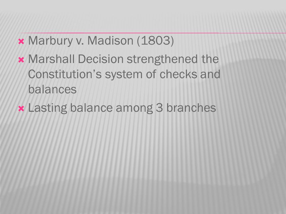 Marbury v. Madison (1803) Marshall Decision strengthened the Constitution's system of checks and balances.