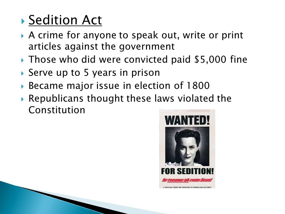 Sedition Act A crime for anyone to speak out, write or print articles against the government. Those who did were convicted paid $5,000 fine.