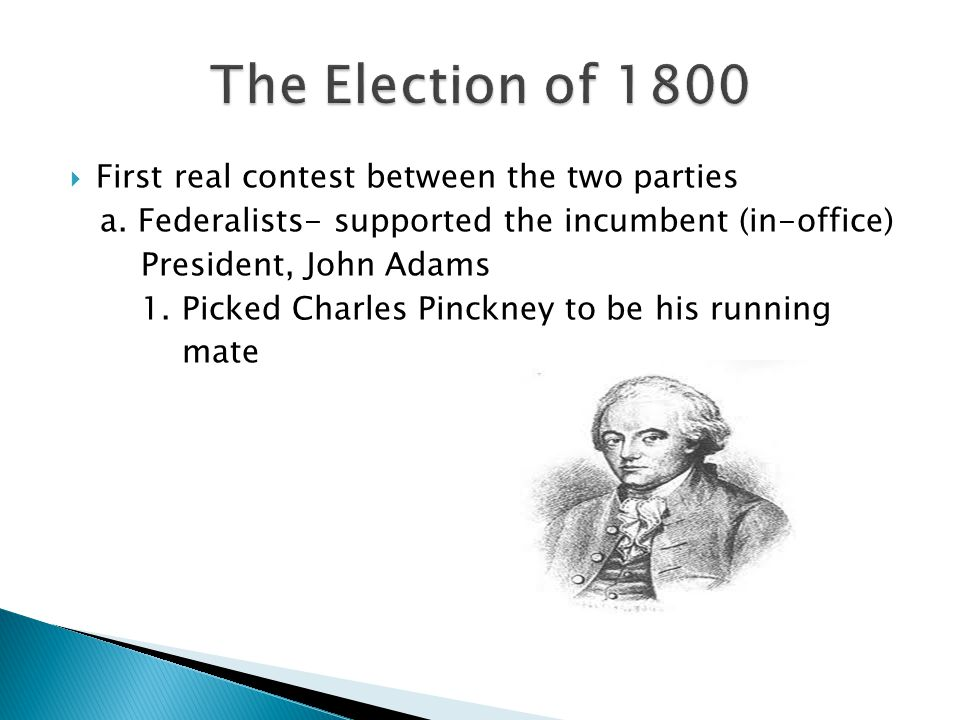 The Election of 1800 First real contest between the two parties