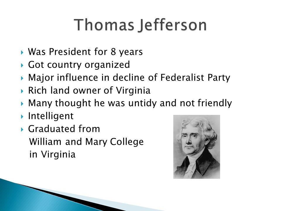 Thomas Jefferson Was President for 8 years Got country organized