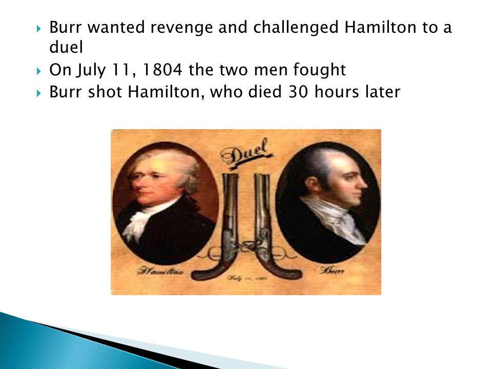 Burr wanted revenge and challenged Hamilton to a duel