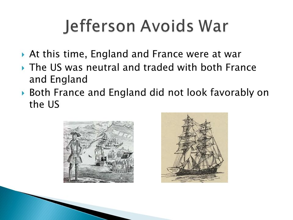 Jefferson Avoids War At this time, England and France were at war