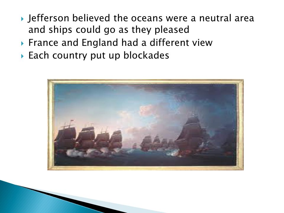 Jefferson believed the oceans were a neutral area and ships could go as they pleased