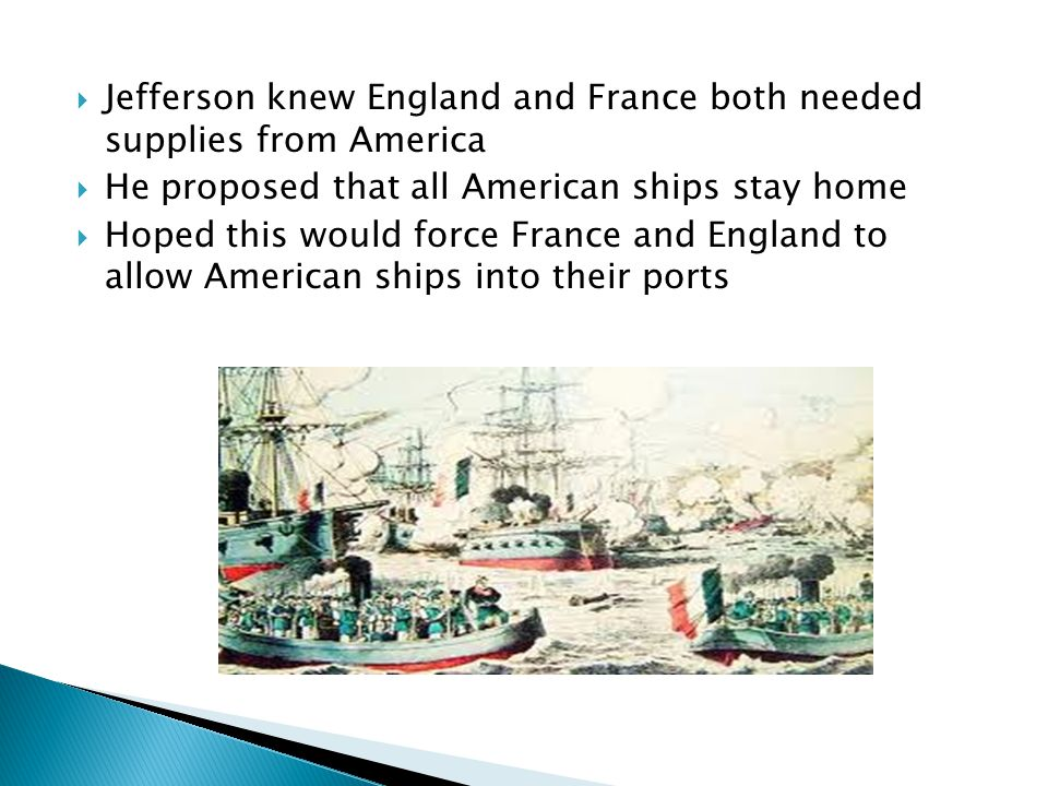 Jefferson knew England and France both needed supplies from America