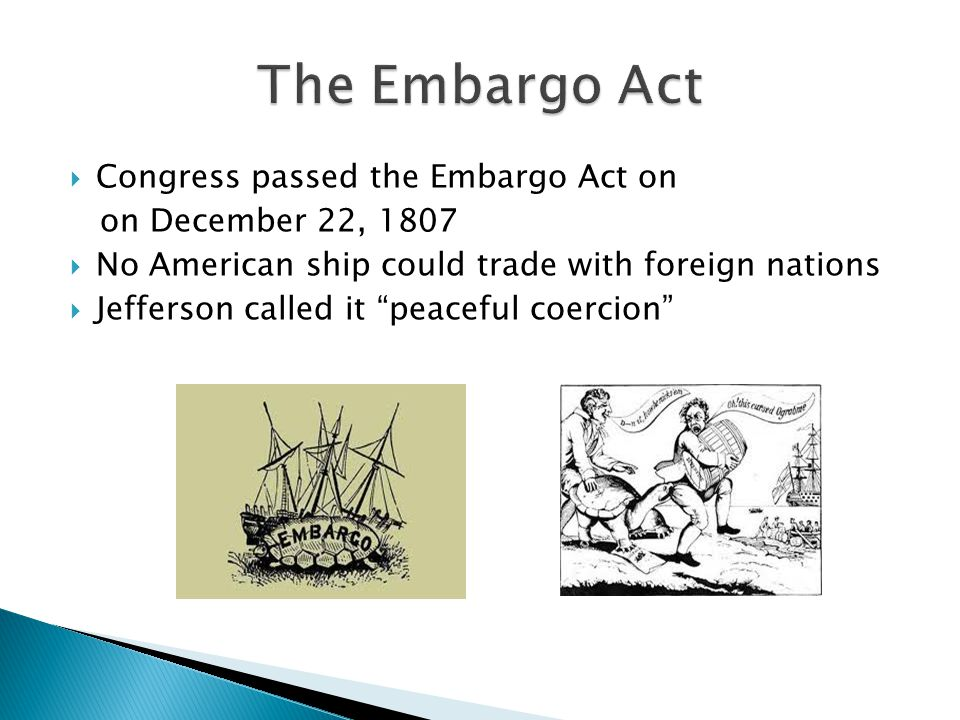 The Embargo Act Congress passed the Embargo Act on