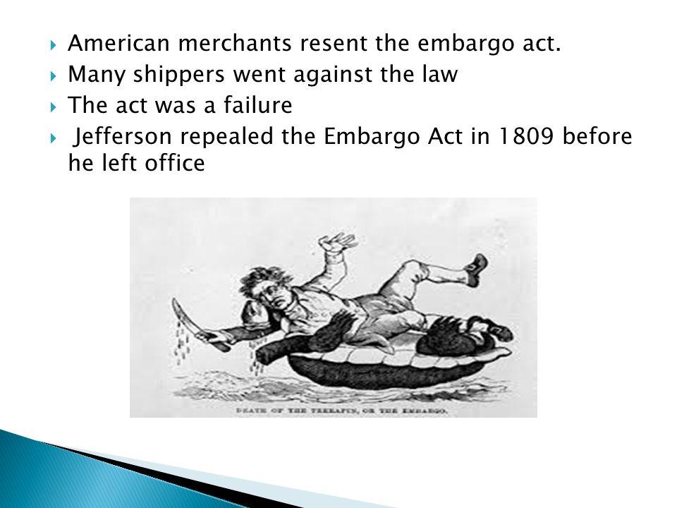 American merchants resent the embargo act.