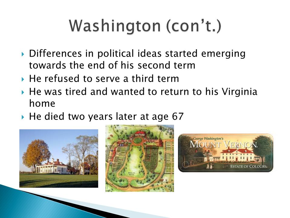 Washington (con't.) Differences in political ideas started emerging towards the end of his second term.