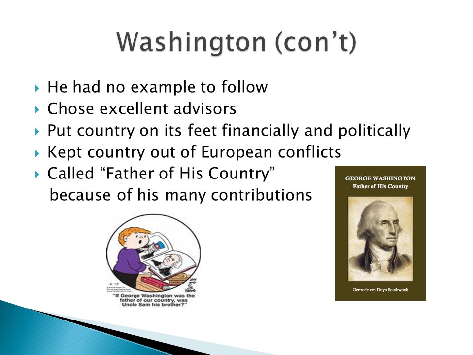 Washington (con't) He had no example to follow