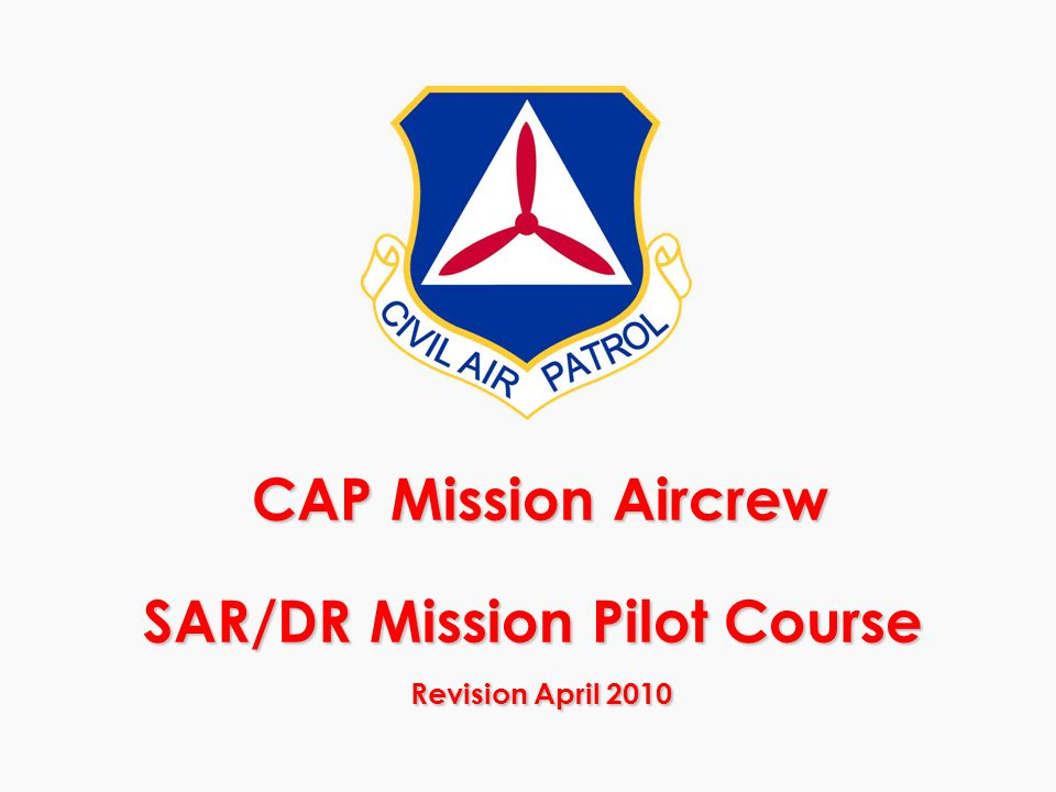 CAP Mission Aircrew SAR/DR Mission Pilot Course Revision April 2010